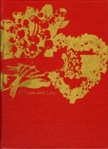 <strong>Bea Nettles</strong> Of Loss and Love [cover] Self published, Rochester, 1975 Red book cloth with gold screen print, 25 x 18 x .75 cm Number 86 in an edition of 100 Visual Studies Workshop Collection, Independent Press Archive Z232.5 .N475 Ne-O